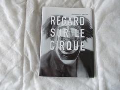 Regard Sur Le Cirque Photographies 1880 1960 De Jacques Fort Et Adrian - Arte