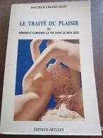 Docteur Gérard Leleu: La Traité Du Plaisir/ Editions Artulen - Andere Sammlungen