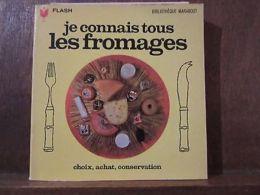 Je Connais Tous Les Fromages: Choix, Achat, Conservation/ Marabout Flash N°162 - Andere Sammlungen