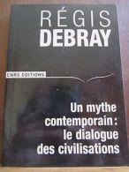 Régis Debray: Un Mythe Contemporain: Le Dialogue Des Civilisations/CNRS éditions - Andere Sammlungen