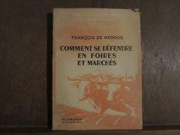 FRANCOIS DE KERGOS: Comment Se Défendre En Foires Et Marchés - Andere Sammlungen