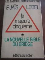 Jaïs & Lebel: La Majeure Cinquième, La Nouvelle Bible Du Bridge/ éd. Du Rocher - Unclassified