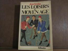 JEAN VERDON: LES LOISIRS EN FRANCE AU MOYEN AGE - Autres Collections