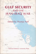 Gulf Security And The Iran-Iraq War Edited By Thomas Naff - History