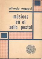 """""""MUSICOS EN EL SELLO POSTAL"""" LIBRO DE ALFREDO RAGUCCI 160 PAGINAS RARISIME BEETHOVEN BELLINI BELLMANN BENOIT BERLIOZ BIH - Tematica"""