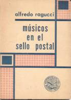 """MUSICOS EN EL SELLO POSTAL"" LIBRO DE ALFREDO RAGUCCI 160 PAGINAS RARISIME BEETHOVEN BELLINI BELLMANN BENOIT BERLIOZ BIH - Temas"