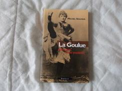 La Goulue Mémoires D'une Insolente De Michel Souvais Moulin Rouge - Arte