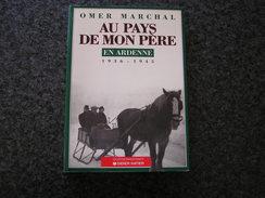 AU PAYS DE MON PERE En Ardenne 1936 1945 Marchal Omer Régionalisme Réçits Ardenne Lesse Ochamps Roumont - Culture