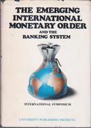 The Emerging International Monetary Order And The Banking System: International Seminar: Israel, July 6-8, 1975 - Economics