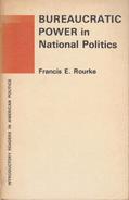 Bureaucratic Power In National Politics By Francis E. Rourke - Politics/ Political Science