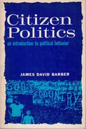 Citizen Politics: An Introduction To Political Behavior By James David Barber - Politics/ Political Science