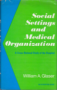 Social Settings And Medical Organization: A Cross-National Study Of The Hospital By Glaser, William A - Sociology/ Anthropology
