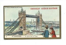 Chromo Angleterre Londres Le Pont De La Tour Le Tour Du Monde Pub: Chocolat Guerin-Boutron 105 X 65 Mm TB - Guérin-Boutron