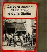 X LA VERA CUCINA DI PALERMO E DELLA SICILIA GUIDO MONDANI EDITORE 1^ED. 1977 - Casa E Cucina