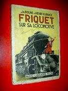 Friquet Sur Sa Locomotive Jaboune (Jean Nohain) & Henri Kubnick 1936  Illustrations Erik / Trains - Locomotive à Vapeur - Chemin De Fer & Tramway