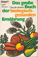 Das Große Buch Der Biologisch-gesunden Ernährung By Aubert, Claude - Food & Drinks