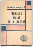 """MUSICOS EN EL SELLO POSTAL"" LIBRO DE ALFREDO RAGUCCI 160 PAGINAS RARISIME BEETHOVEN BELLINI BELLMANN BENOIT BERLIOZ BIH - Thema's"