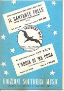 IL CANTANTE FOLLE - T'AGGIA DI 'NA COSA Biri Buck Ram Testoni Malgoni  Edizioni Southern Music - Musica Popolare