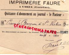 """19 - USSEL - QUITTANCE ABONNEMENT JOURNAL """" LE FACTEUR """" IMPRIMERIE FAURE- PIERRE DE BARGUES SAINT VICTOUR -1911 - Blotters"""