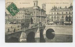 BESANCON - Le Pont De Battant Et L'Eglise De La Madeleine (tramway ) - Besancon
