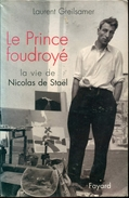 Le Prince Foudroye Le Vie De Nicolas De Stael Par Greilsamer Ed Fayard - Biographie