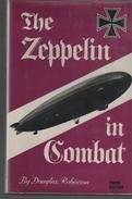 The Zeppelin In Combat History Of The German Naval Airship Division 1912-1918. Douglas Robinson , Les Zeppelins Au Comba - Guerre 1914-18