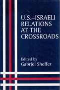 US-Israeli Relations At The Crossroads (Israeli History, Politics And Society) By Sheffer, Gabriel Edit ISBN 071464305X - Foreign Armies