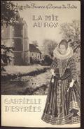 Châteaux De France Et Dames De Jadis - La Mie Au Roy / Gabrielle D'Estrées. - Dépliants Touristiques