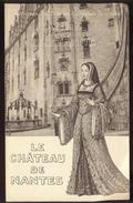 Châteaux De France Et Dames De Jadis - Château De Nantes / Anne De Bretagne. - Dépliants Touristiques
