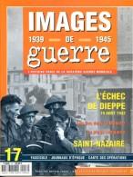 IMAGES DE GUERRE 1939 1945 N° 17 Echec De Dieppe , Saint Nazaire , Iles Dans La Manche ,   Militaria WW2 - War 1939-45