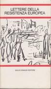 LETTERE DELLA RESISTENZA EUROPEA - GIULIO EINAUDI EDITORE - 10,5X18 - PAGINE 344 - IN COPERTINA UN DISEGNO DI PICASSO - War 1939-45