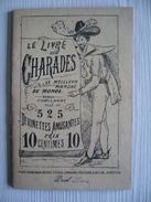 Le Livre Des Charades - 525 Devinettes Amusantes - PARIS BERNARDIN BÉCHET & Fils - PAUL LOUIS - Imp. SNOECK - Année 18?? - Autres