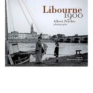 Livre Libourne 1900, Albert Peychès, Textes Florent Gaillard - Histoire