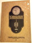 LE REGULATEUR ASTRONOMIQUE/Manuel/Stasser&Rohde/Horlogerie De Précision/RARE - Livres, BD, Revues