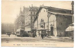 LYON - Place Des Cordeliers - Marché Couvert - Palais Du Commerce - Tramway - Lyon