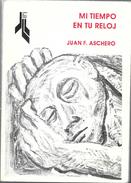 MI TIEMPO EN TU RELOJ LIBRO POESIA POETRY AUTOR JUAN F. ASCHERO LIBROS DE TIERRA FIRME 89 PAGINAS AÑO 1994 DEDICADO Y AU - Poesía