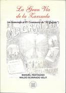 LA GRAN VIA DE LA ZARZUELA LIBRO AUTORES MANUEL PANTIGOSO Y WALDO ALVARADO VELIT EN HOMENAJE AL IV CENTENARIO DE EL QUIJ - Cultural