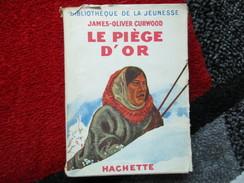 Le Piège D'or (James-Olivier Curwood) éditions Hachette De 1948 - Bücher, Zeitschriften, Comics