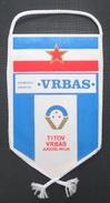 SD VRBAS, TITOV VRBAS, SERBIA FOOTBALL CLUB, CALCIO OLD PENNANT, SPORTS FLAG - Uniformes Recordatorios & Misc