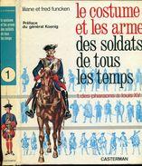 Funcken Tome 1 Des Pharons A Louis 15 Le Costume Et Les Armes Des Soldats De Tous Les Temps Ed Casterman - Geschichte