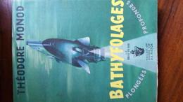 BATHYFOLAGES Par Théodore MONOD Plongées Profondes 1948/1954 Edition JULLIARD LA CROIX DU SUD  Collection P.E VICTOR - Sciences