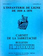 CARNET SABRETACHE 1984 N°74  SPECIAL INFANTERIE LIGNE 1820 1870 HISTORIQUE UNIFORME INSIGNE FANION COIFFURE - Revues & Journaux