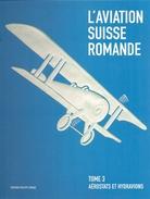 Aviation Suisse Romande - Aérostats Et Hydravions - - Livres, BD, Revues