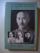 THE SHANGHAI CAPITALISTS AND THE NATIONALIST GOVERNMENT, 1927-1937 - PARKS M. COBLE, JR. (HARVARD UNIV., 1986). CHINA - Histoire
