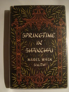 SPRINGTIME IN SHANGHAI - MABEL WALN SMITH (GEORGE G. HARRAP, LONDON, 1957). CHINA JAPAN - History