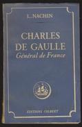CHARLES De GAULLE Général De France Par Lucien Nachin - 1944 - 123 Pages - Edition Colbert - Andere