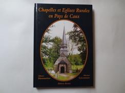 Chapelles Et Eglises Rurales En Pays De Caux - Livre - Albert Hennetier - Michel Lécureur ( Avec Renvoi D'auteurs ) - Normandie