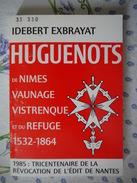 HUGUENOTS DE NIMES VAUNAGE VISTRENQUE ET DU REFUGE  IDEBERT EXBRAYAT - Provence - Alpes-du-Sud