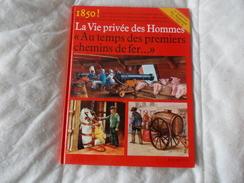 La Vie Privée Des Hommes Au Temps Des Premiers Chemins De Fer Hachette - Spoorwegen En Trams