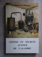 CONTES ET SECRETS AUTOUR DE L ALAMBIC    MAURICE BIDAUX - Bricolage / Technique